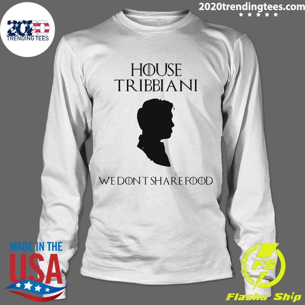 House Tribbiani We Don't Share Food Shirt Longsleeve