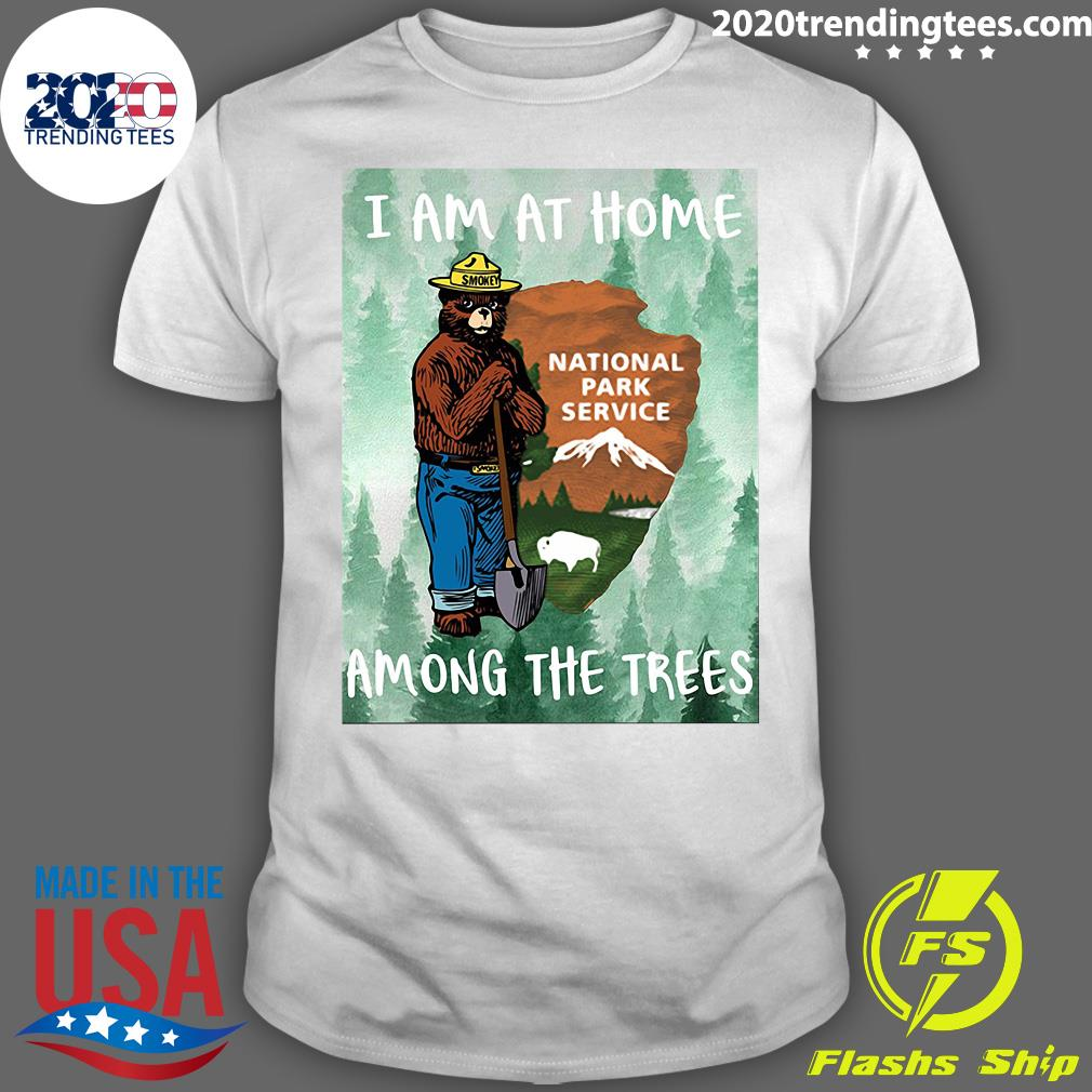 I Am At Home National Park Service Among The Trees Shirt