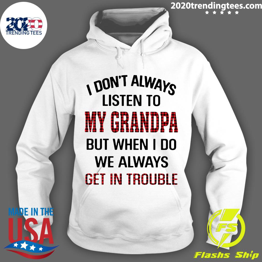 I Don't Always Listen To My Grandpa But When I Do We Always Get In Trouble Shirt Hoodie