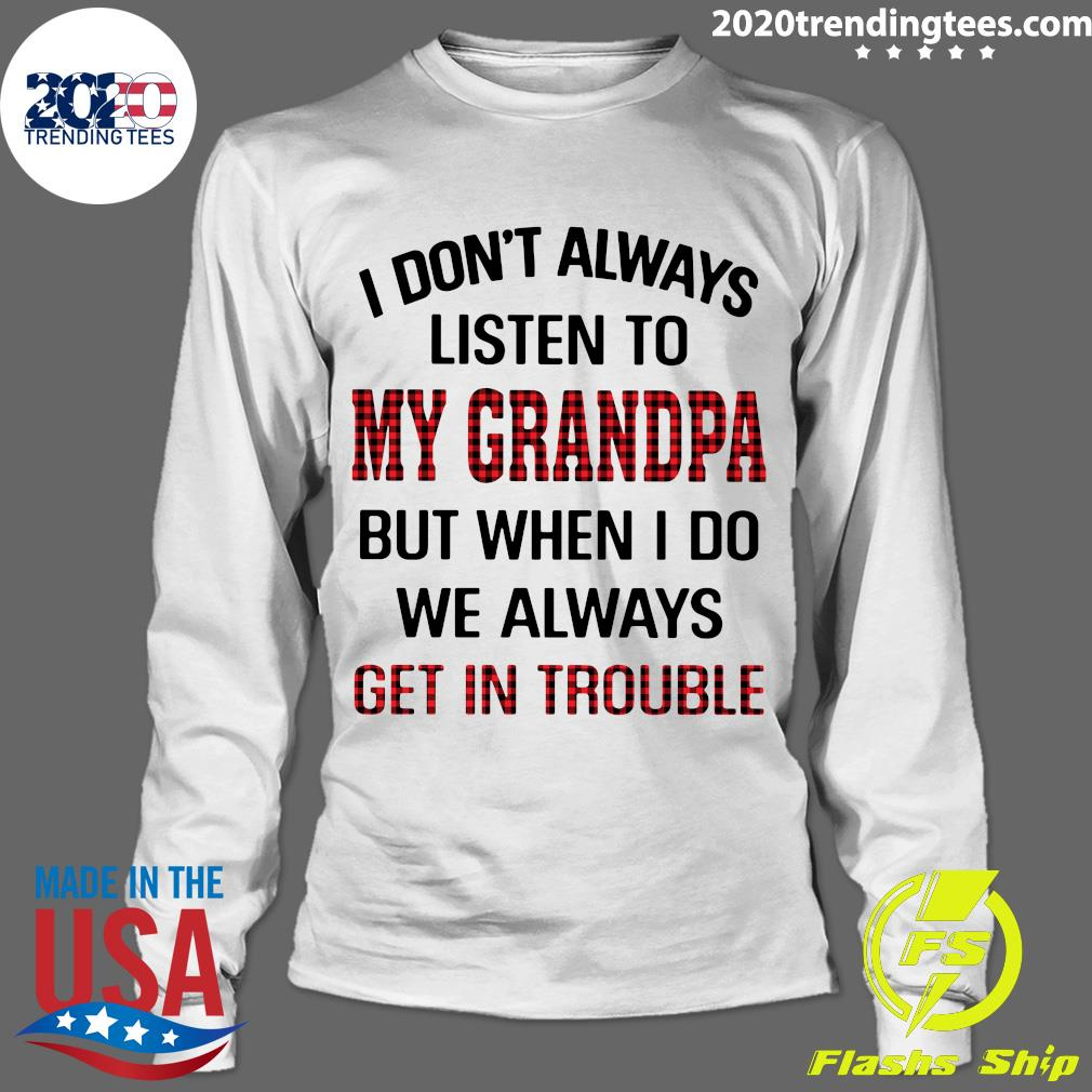 I Don't Always Listen To My Grandpa But When I Do We Always Get In Trouble Shirt Longsleeve