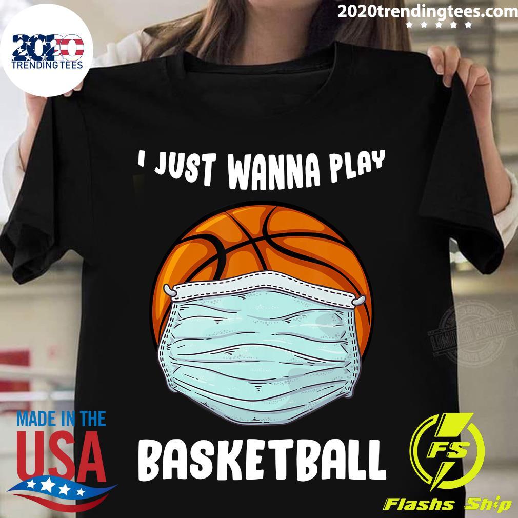 I Just Wanna Play Basketball Quarantine Shirt