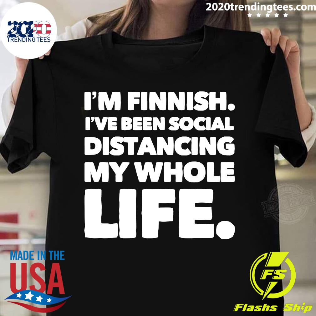 I'm Finnish I've Been Social Distancing My Whole Life Shirt