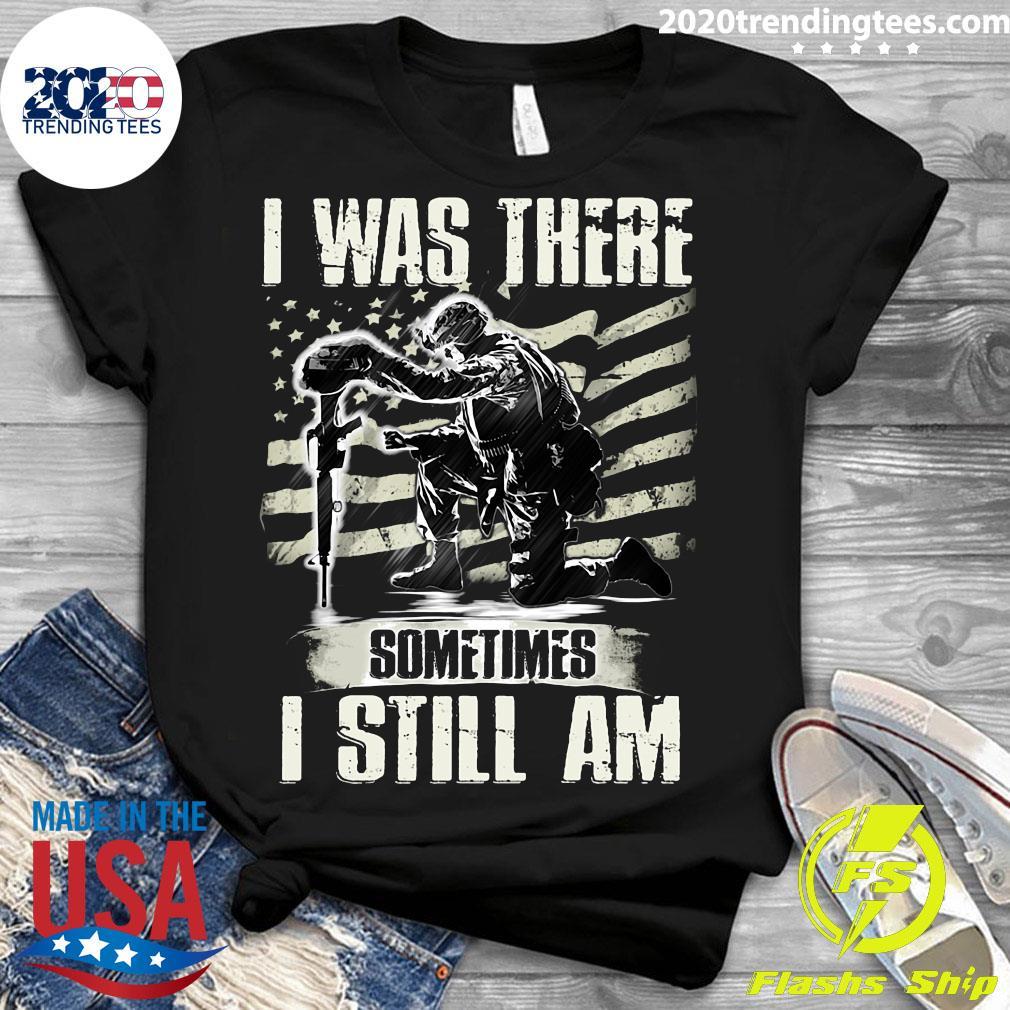 I Was There Sometimes I Still Am Veteran American Flag Shirt Ladies tee