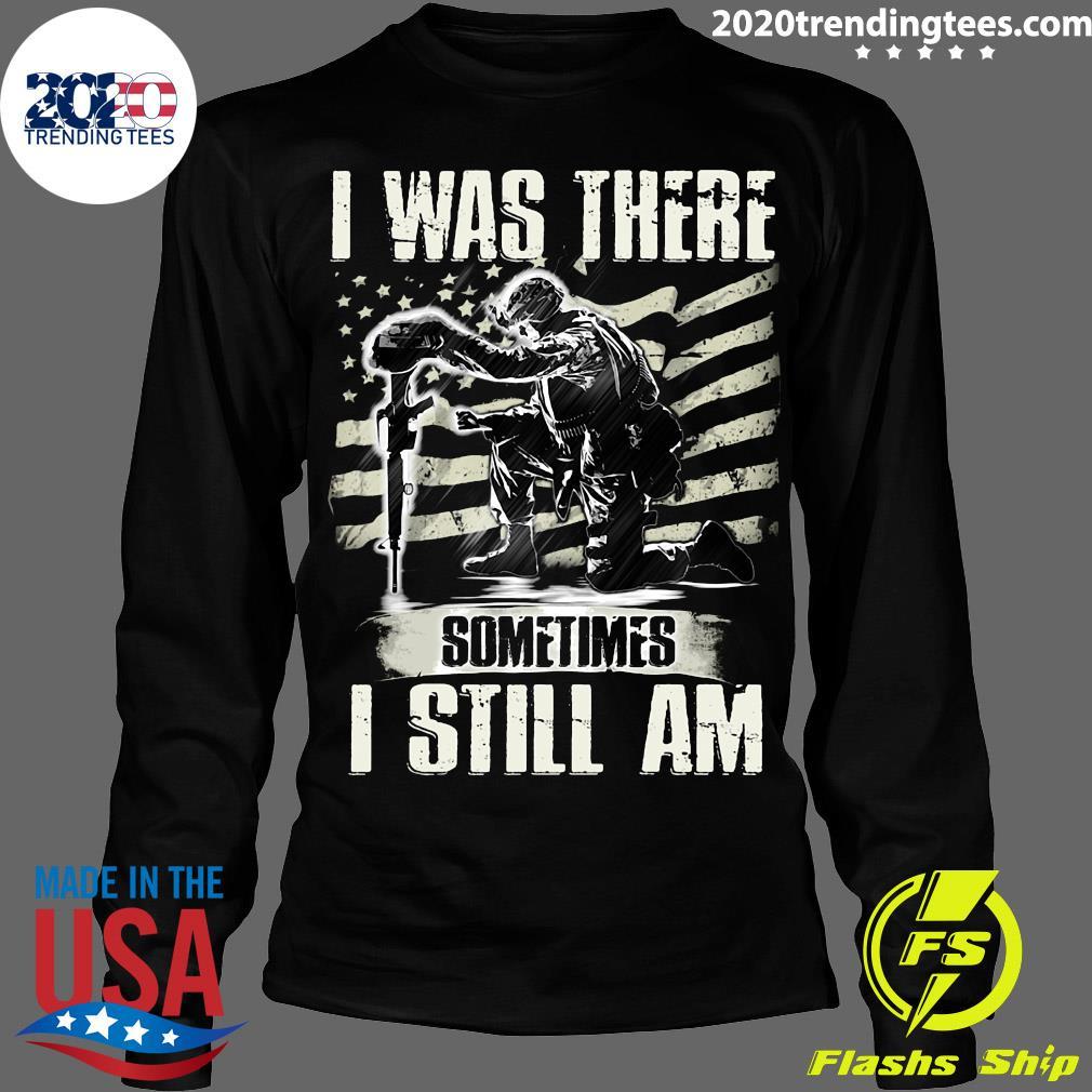 I Was There Sometimes I Still Am Veteran American Flag Shirt Longsleeve