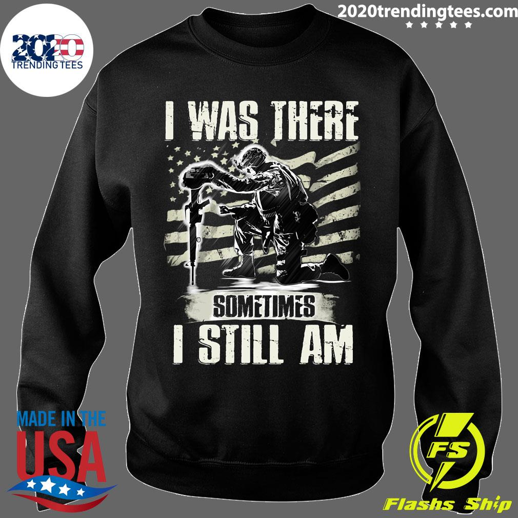 I Was There Sometimes I Still Am Veteran American Flag Shirt Sweater