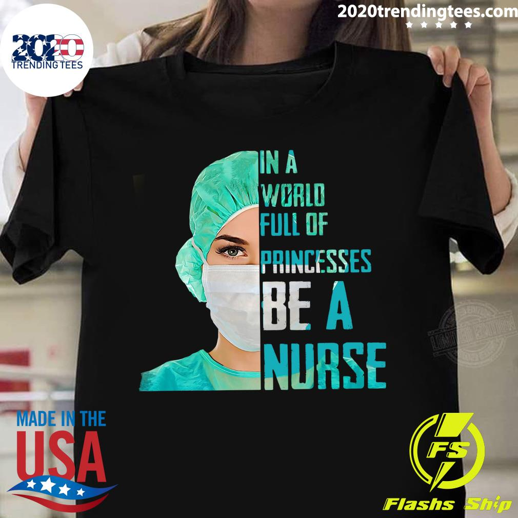 In A World Full Of Princesses Be A Nurse Shirt