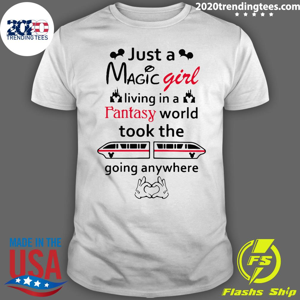 Just A Magic Girl Living In A Fantasy World Took The Going Anywhere shirt