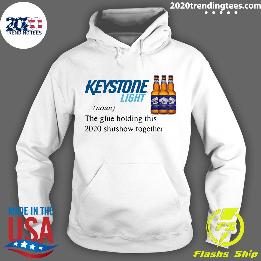 Keystone Light The Glue Holding This 2020 Shitshow Together Shirt Hoodie