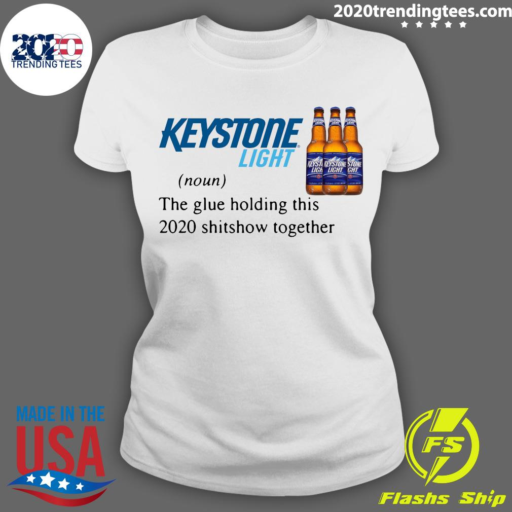 Keystone Light The Glue Holding This 2020 Shitshow Together Shirt Ladies tee