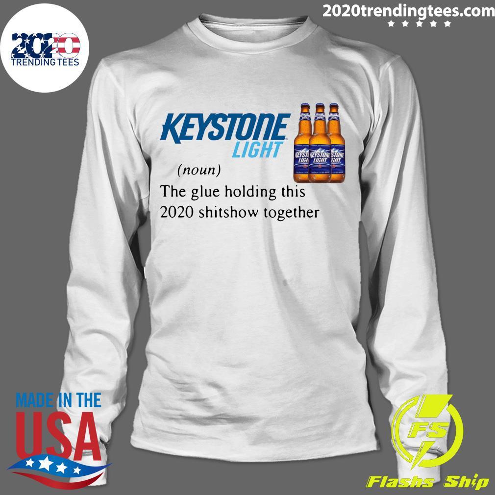 Keystone Light The Glue Holding This 2020 Shitshow Together Shirt Longsleeve