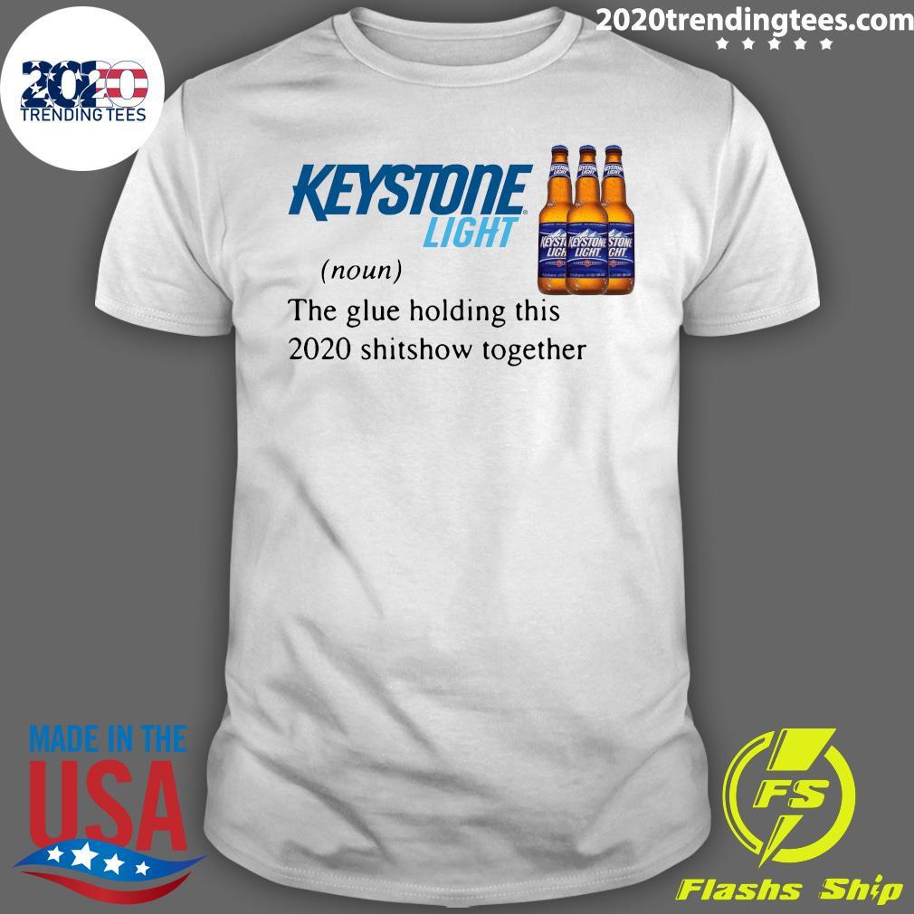 Keystone Light The Glue Holding This 2020 Shitshow Together Shirt