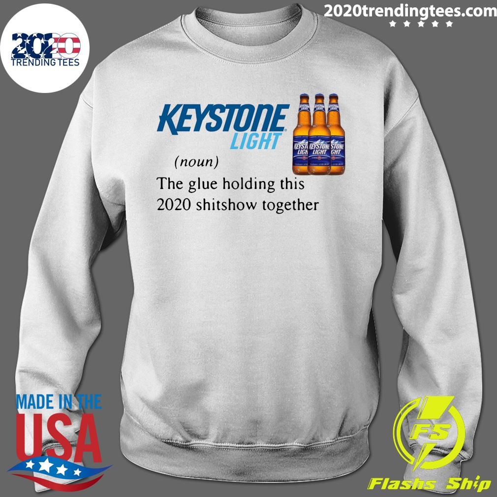 Keystone Light The Glue Holding This 2020 Shitshow Together Shirt Sweater