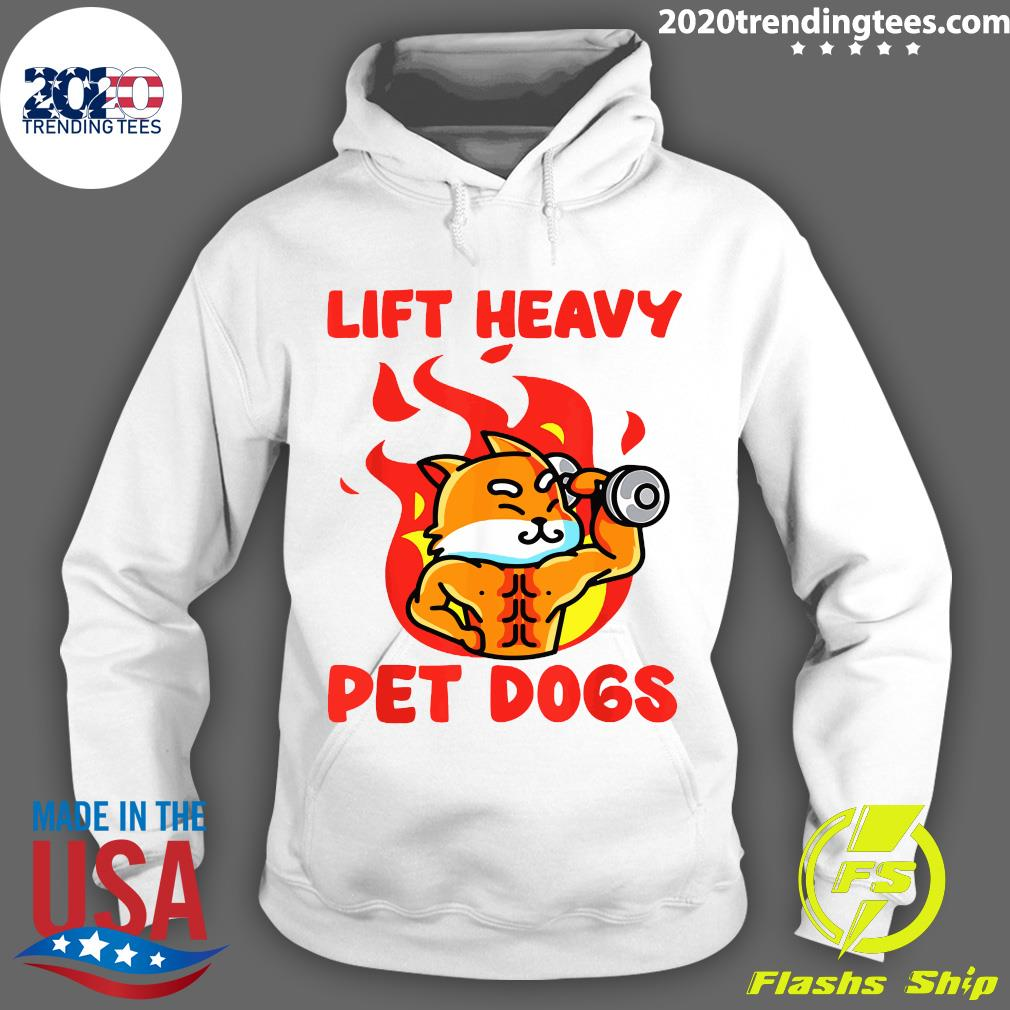 Lift Heavy And Pet Dogs Shirt Hoodie