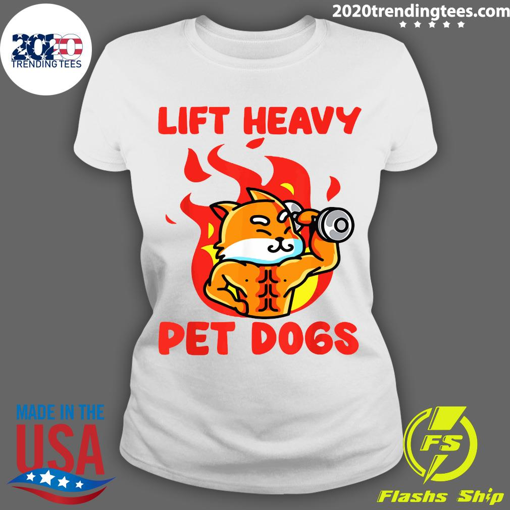 Lift Heavy And Pet Dogs Shirt Ladies tee