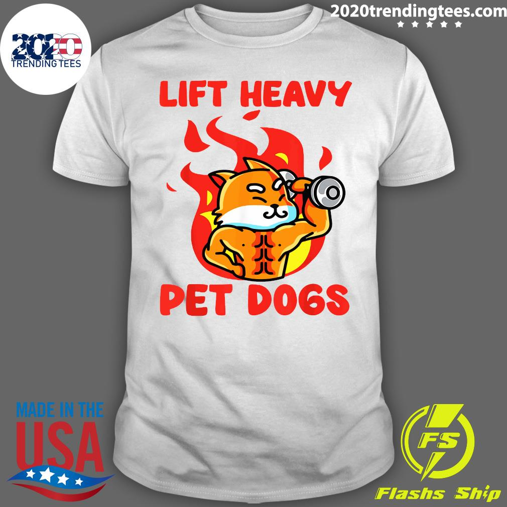Lift Heavy And Pet Dogs Shirt