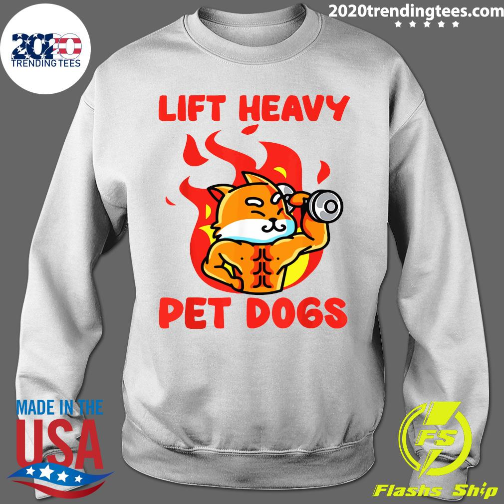 Lift Heavy And Pet Dogs Shirt Sweater