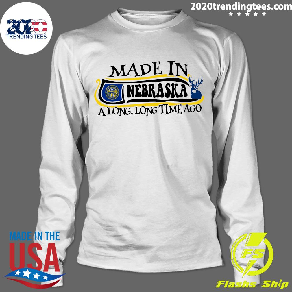 Made In Nebraska A Long Time Ago Shirt Longsleeve