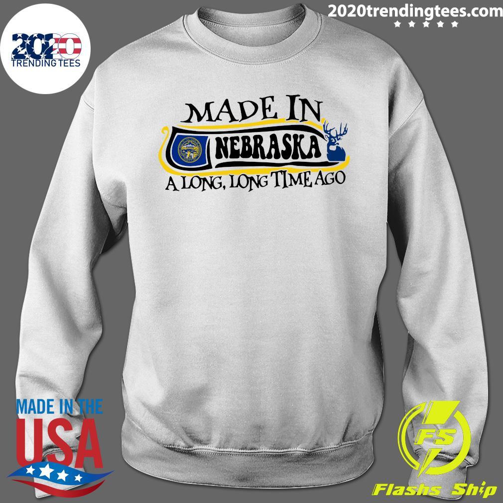 Made In Nebraska A Long Time Ago Shirt Sweater