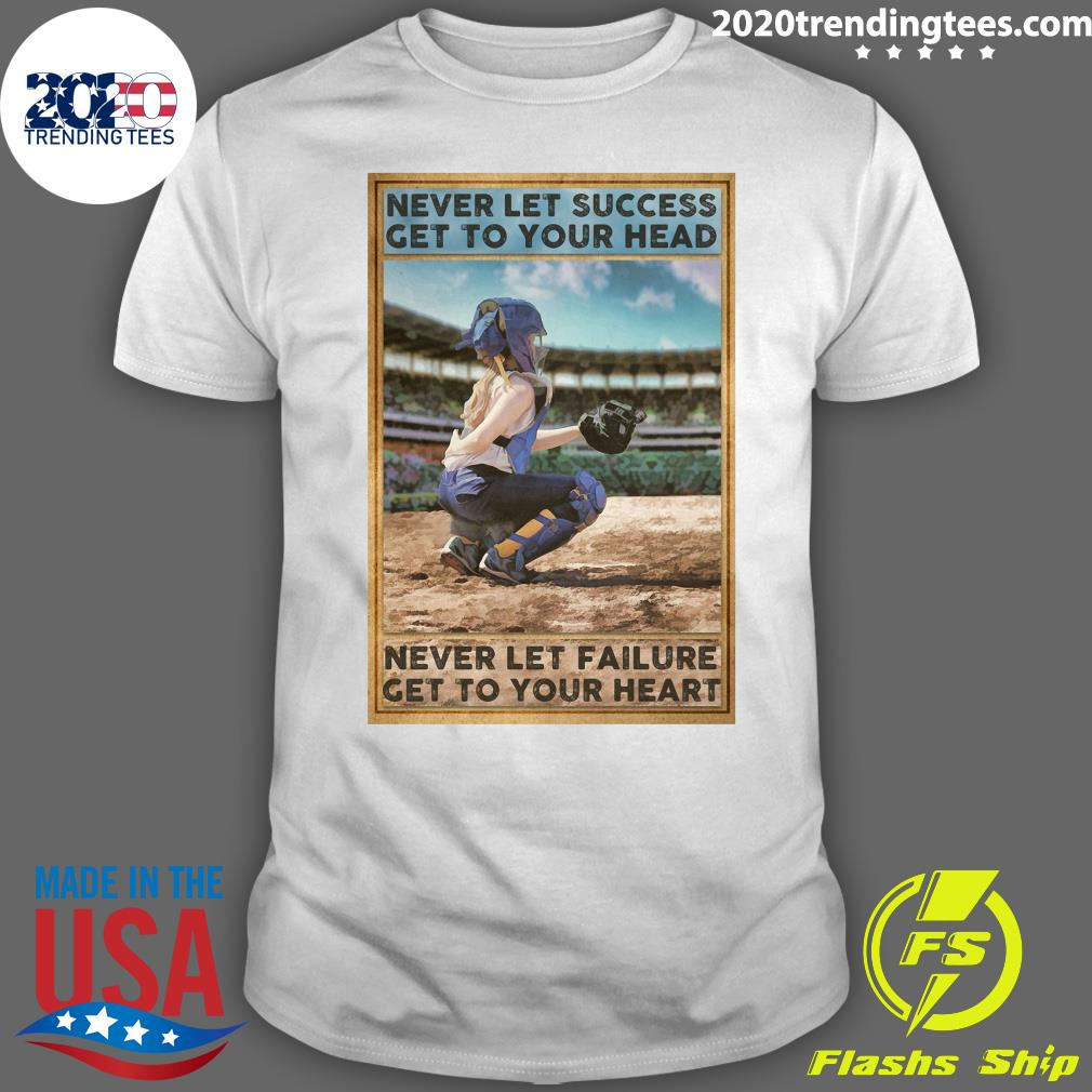 Never Let Success Get To Your Head Never Let Failure Get Your Heart Shirt