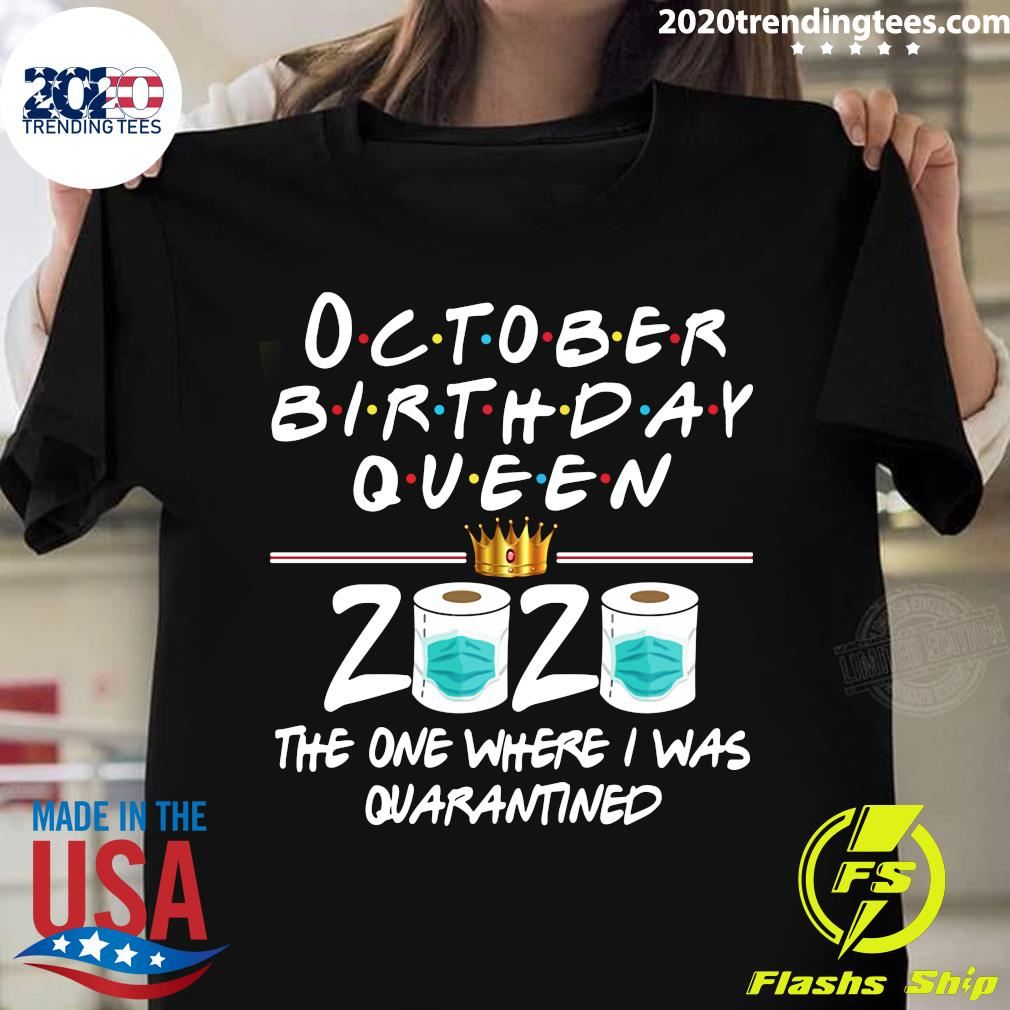 October Birthday Queen 2020 The One Where I Was Quarantined Friends Shirt