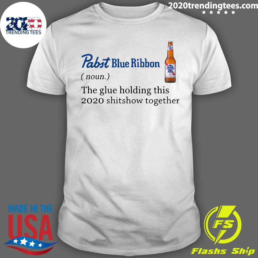 Pabst Blue Ribbon Noun The Glue Holding This 2020 Shitshow Together Shirt