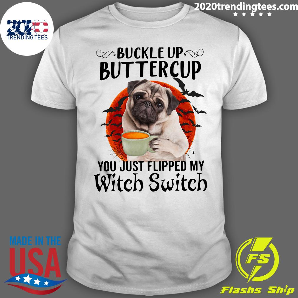 Pug Dog Buttercup You Just Flipped My Witch Switch Halloween Shirt