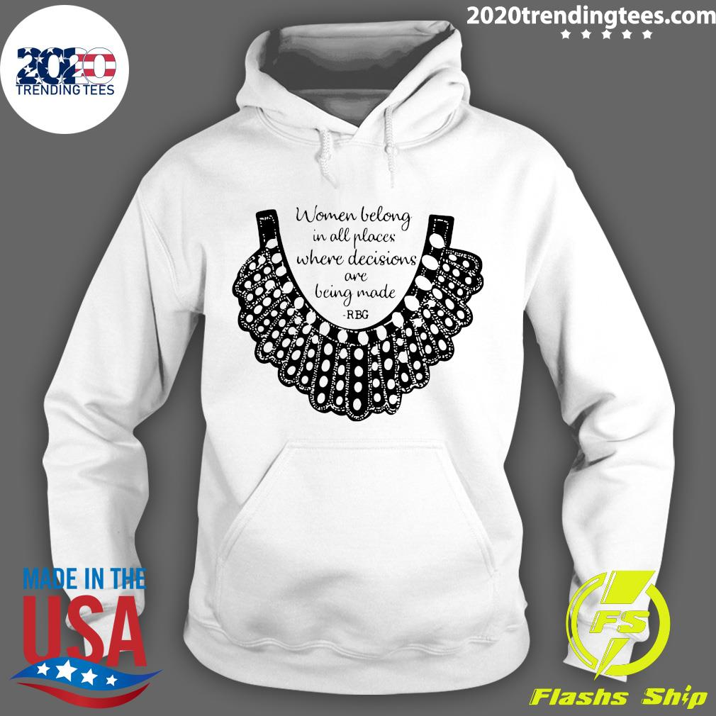 RBG Women Belong In All Places Where Decisions Are Being Made RBG Shirt Hoodie