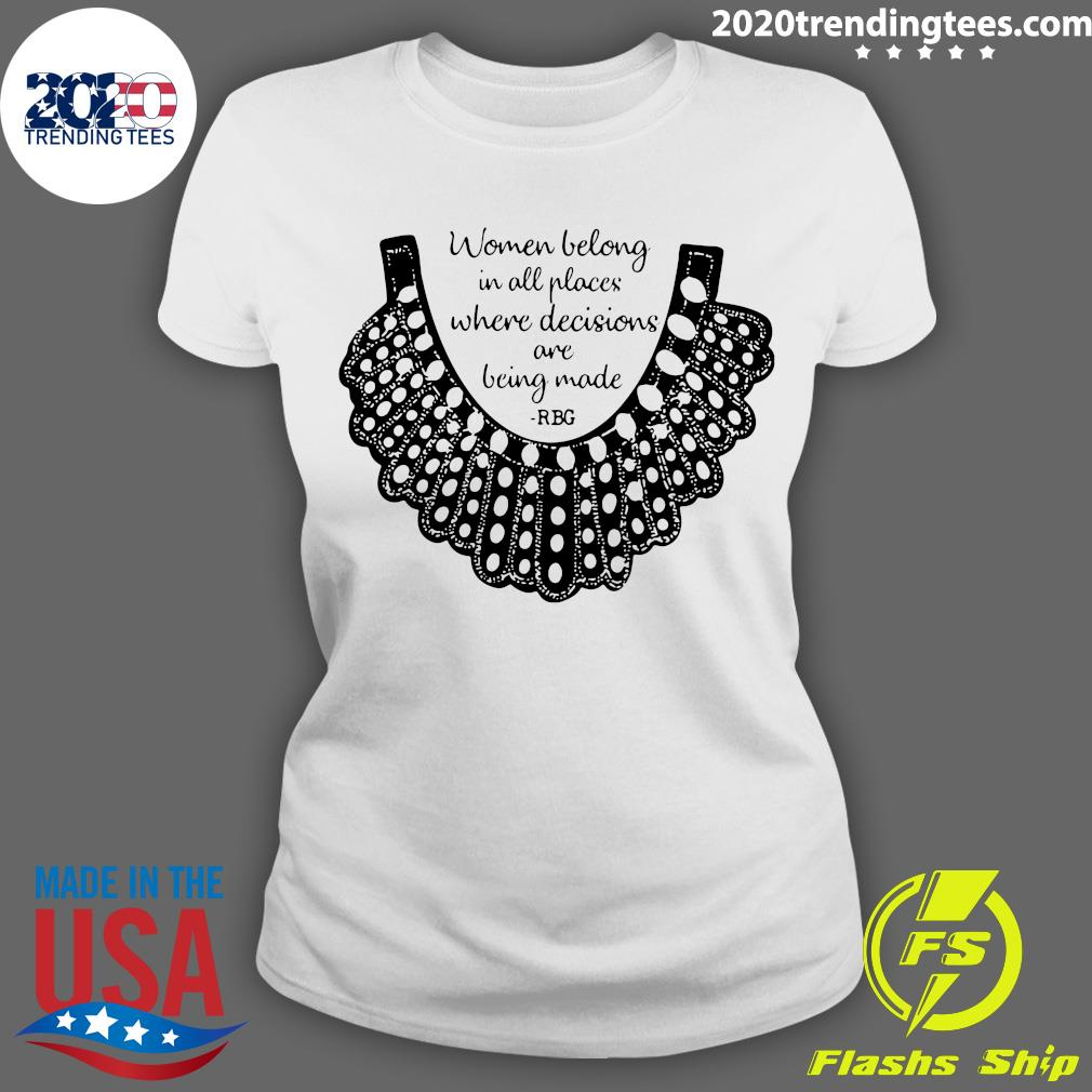RBG Women Belong In All Places Where Decisions Are Being Made RBG Shirt Ladies tee