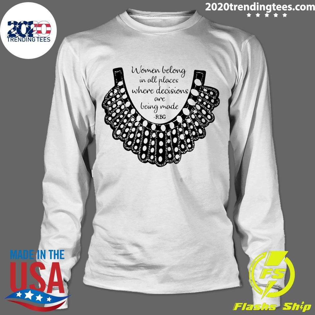 RBG Women Belong In All Places Where Decisions Are Being Made RBG Shirt Longsleeve