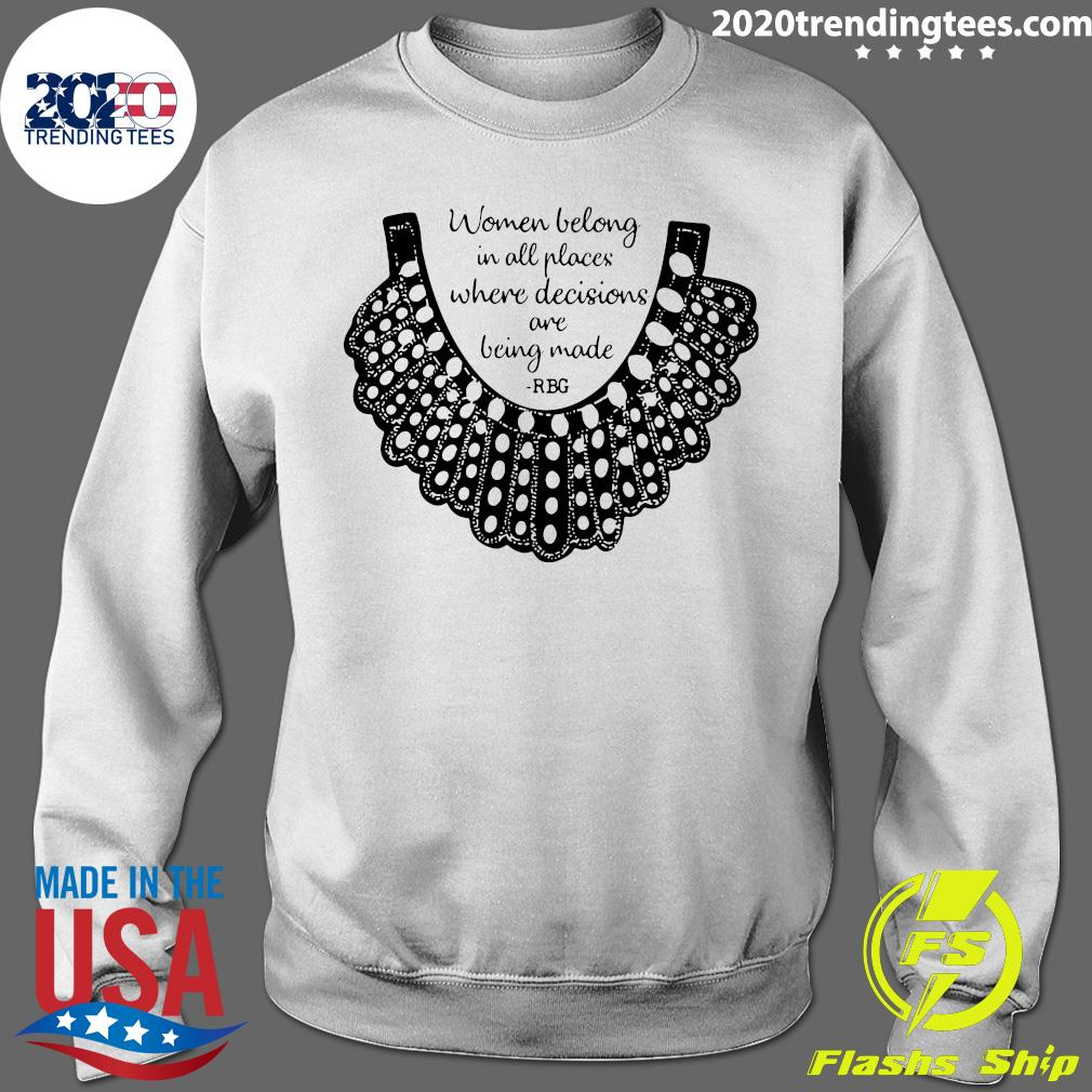 RBG Women Belong In All Places Where Decisions Are Being Made RBG Shirt Sweater