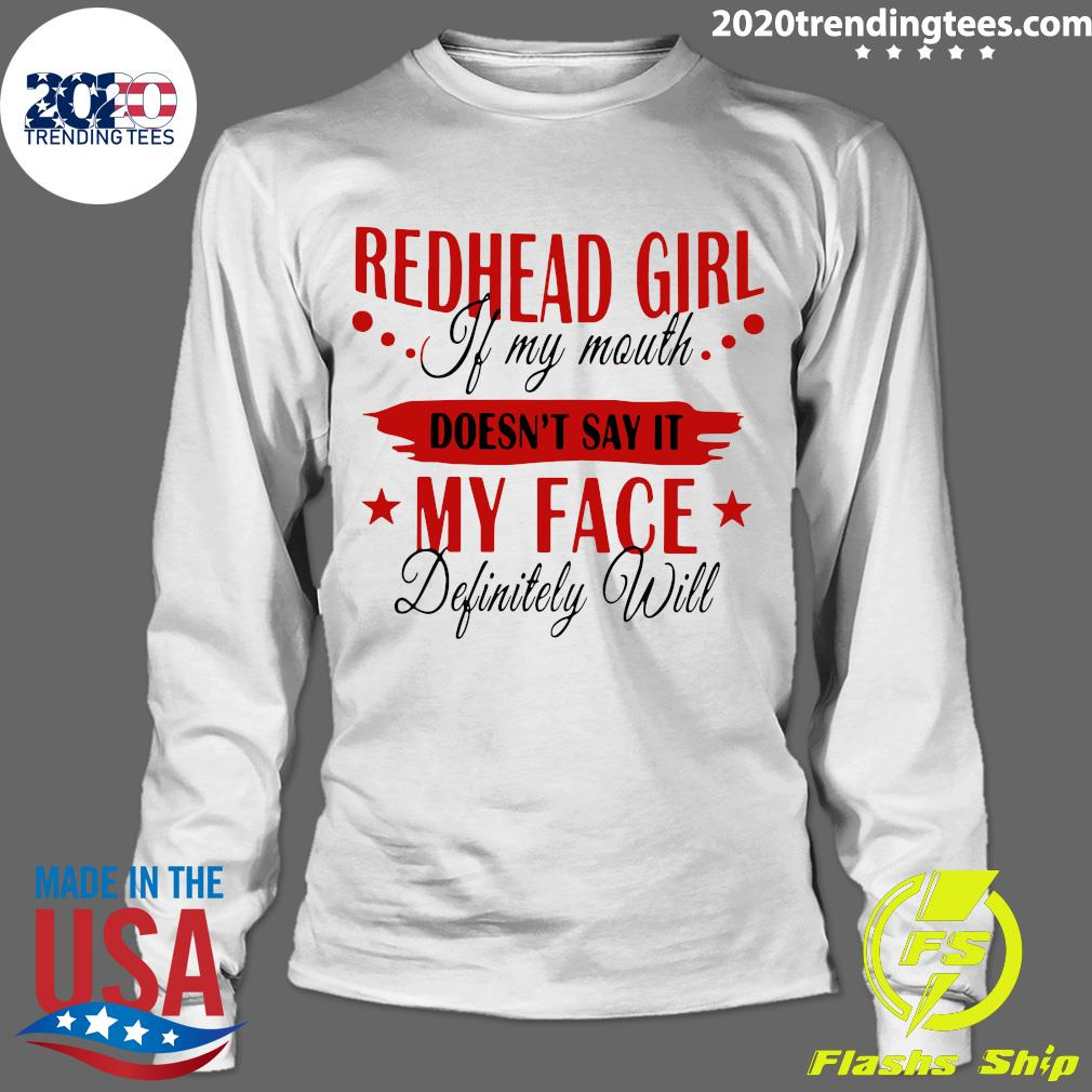 Redhead Girl If My Mouth Doesn't Say It My Face Definitely Will Shirt Longsleeve