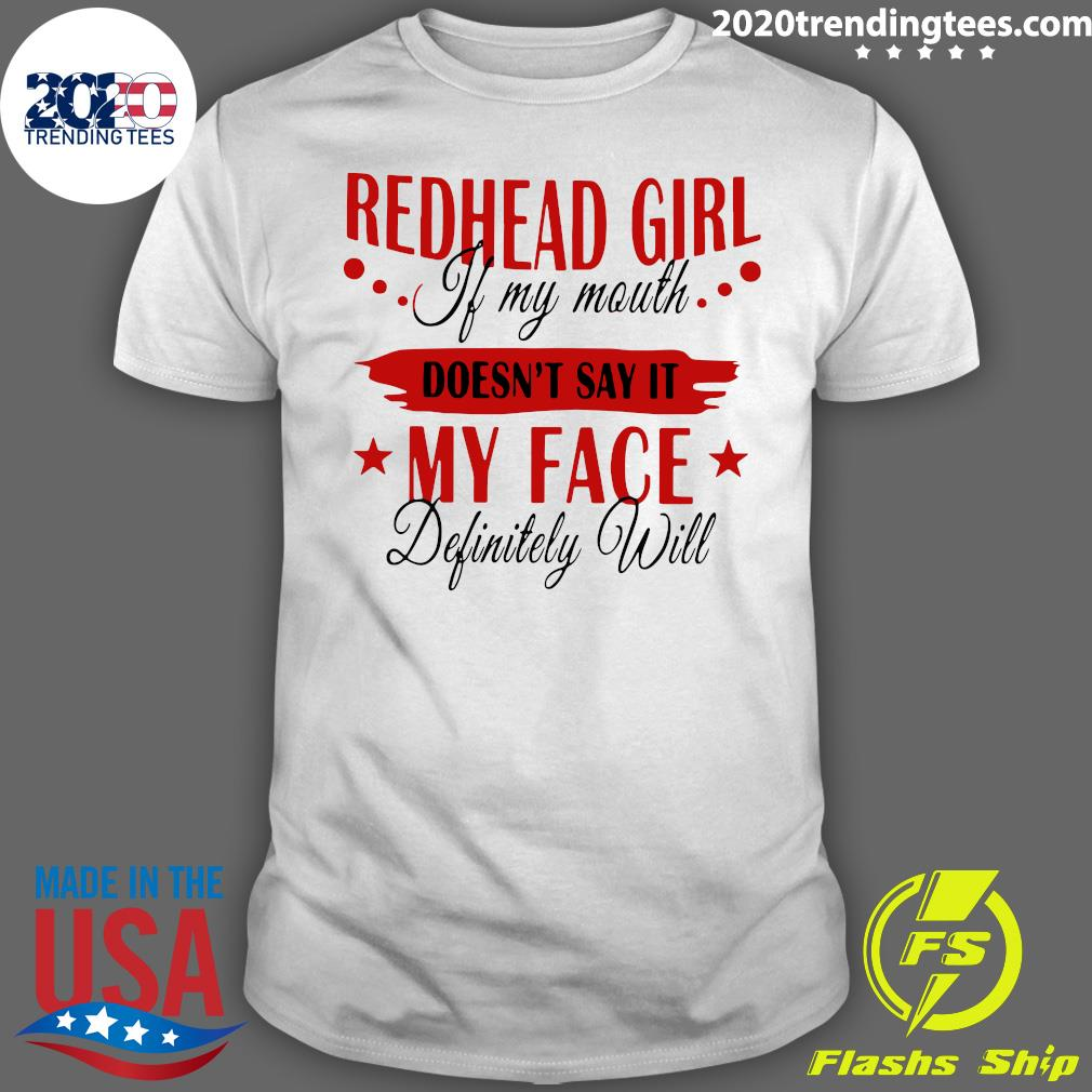 Redhead Girl If My Mouth Doesn't Say It My Face Definitely Will Shirt