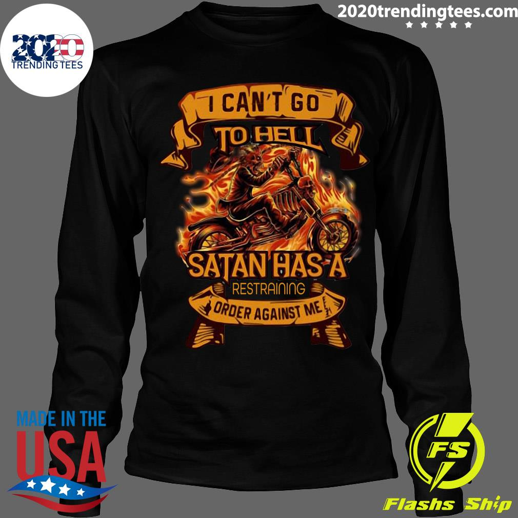 Rider I Can't Go To Hell Satan Has A Restraining Order Against Me Shirt Longsleeve