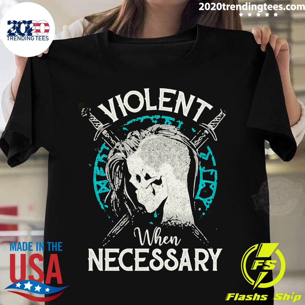 Shieldmaiden Viking Violent When Necessary Shirt