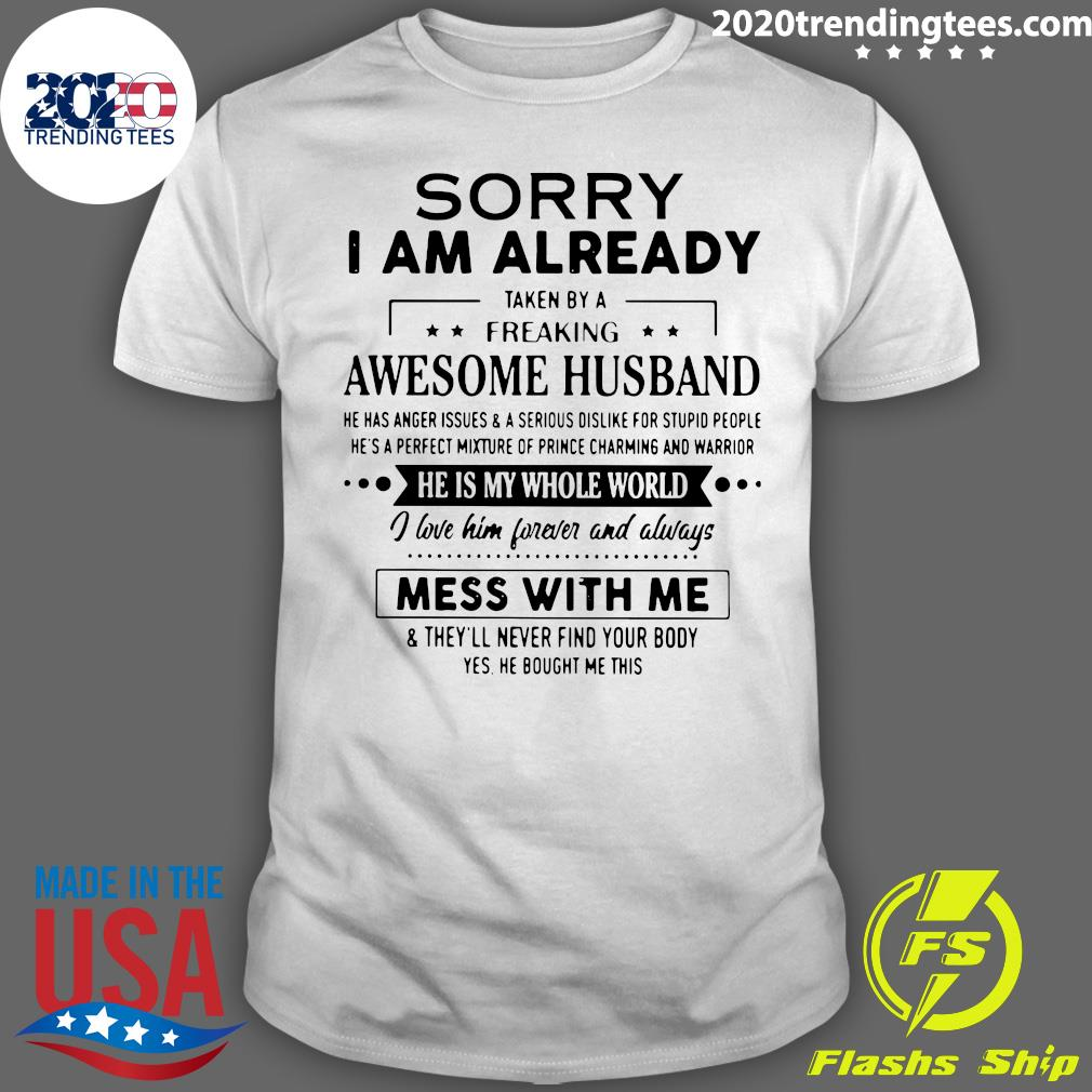 Sorry I Am Already Taken By Freaking Awesome Husband Mess With Me Shirt