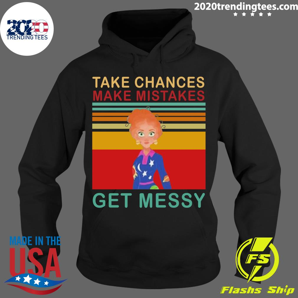 Take Chances Make Mistake Get Messy Vintage Retro Shirt Hoodie