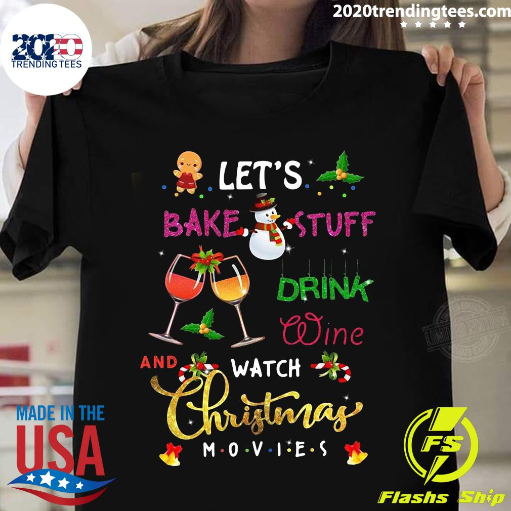 The Let's Bake Stuff Drink Wine And Watch Christmas Shirt
