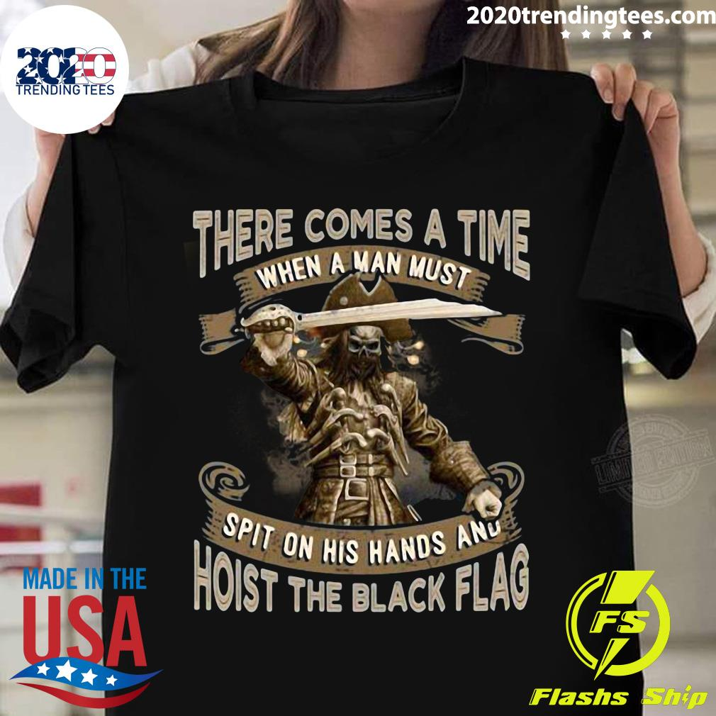 There Comes A Time When A Man Must Spit On His Hands And Hoist The Black Flag Blackbeard Shirt