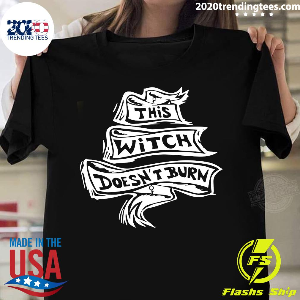 This Witch Doesn't Burn Shirt