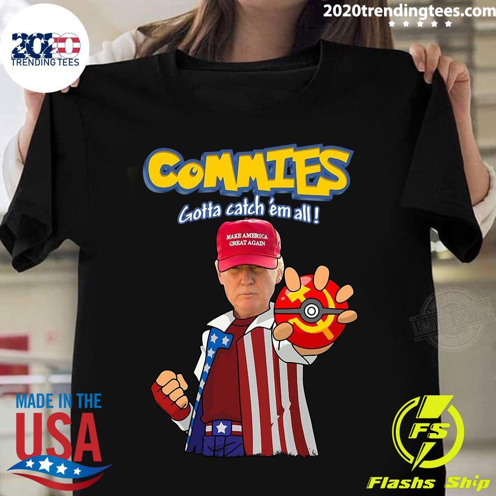 Trump Commies Gotta Catch Em All Make America Great Again Shirt
