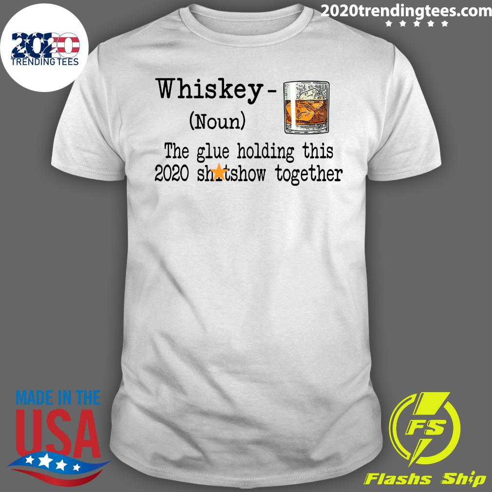 Whiskey Noun THe Glue Holding This 2020 Shitshow Together Shirt