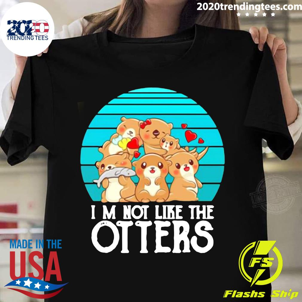 I'm Not Like The Otters Family Love Shirt