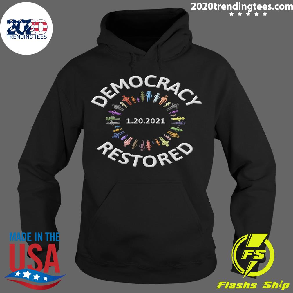 1.20.2021 Democracy Restored Biden Harris Inauguration Shirt Hoodie