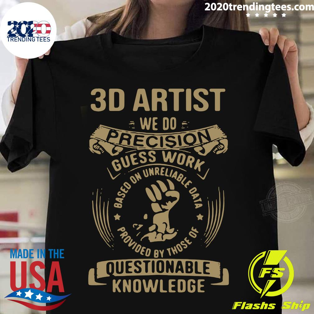 3D Artist We Do Precision Guess Work Questionable Knowledge Shirt