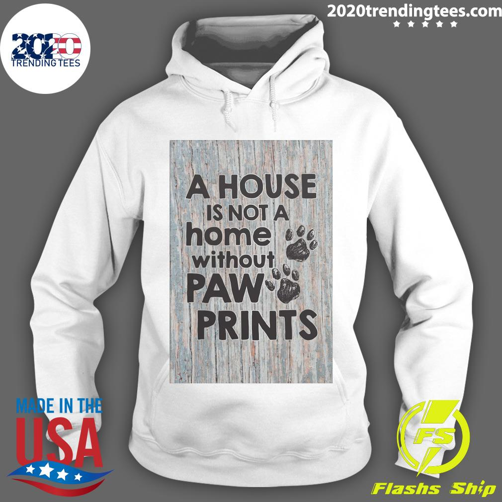 A House Is Not A Home Without Paw Prints Shirt Hoodie