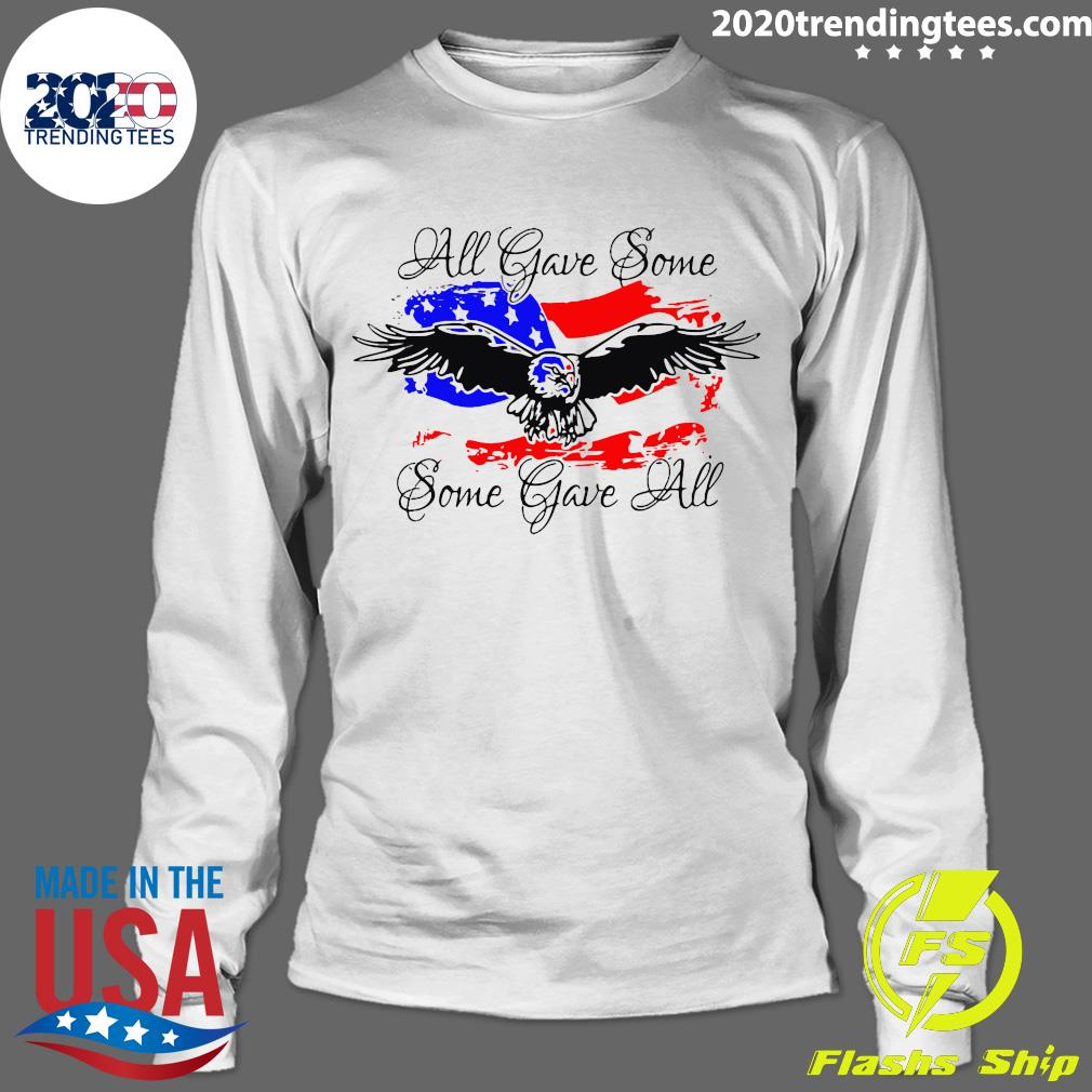All Gave Some Eagle Some Gave All Shirt Longsleeve