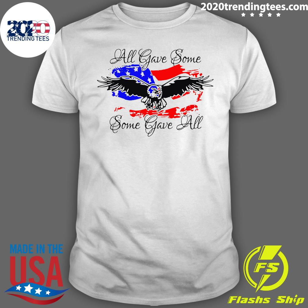 All Gave Some Eagle Some Gave All Shirt