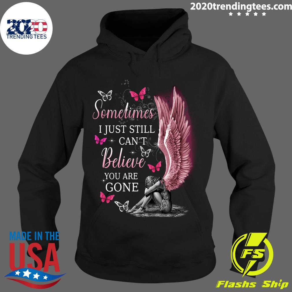 Angel Wings Sometimes I Just Still Can't Believe You Are Gone Shirt Hoodie