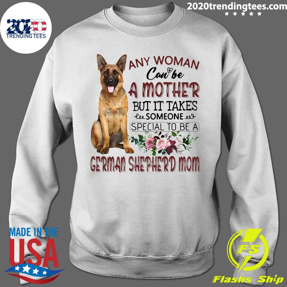Any Woman Can't Be A Mother But It Takes Someone Special To Be A German Shepherd Mom Shirt Sweater