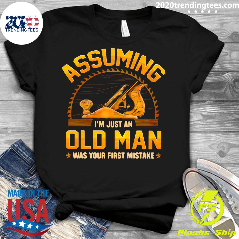 Assuming I'm Just An Old Man Was Your First Mistake Shirt Ladies tee